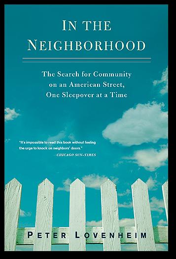 Peter Lovenheim: In the Neighborhood